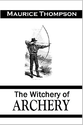 The Witchery of Archery:  A Complete Manual of Archery (1878) (English Edition)