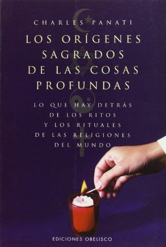 Los orígenes sagrados de las cosas profundas (TEXTOS TRADICIONALES) por CHARLES PANATI