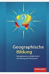 Didaktische Impulse: Geographische Bildung: Kompetenzen in didaktischer Forschung und Schulpraxis Taschenbuch