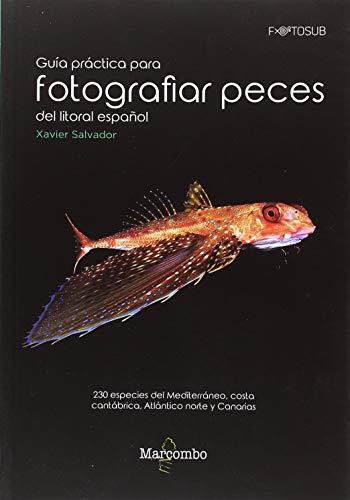 Guía práctica para fotografías peces del litoral español: 230 especies del Mediterráneo, costa cantábrica, Atlántico norte y Canarias (FOTOSUB)