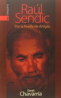 RAÚL SENDIC: POR LA HUELLA DE ARTIGAS par Daniel Chavarría