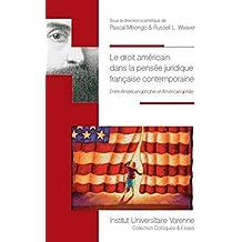 Le Droit américain dans la pensée juridique française contemporaine. Entre Américanophobie et Améric