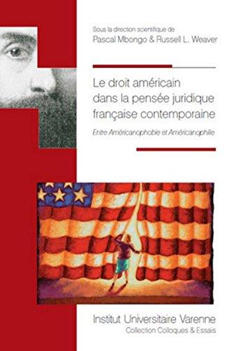 Le Droit américain dans la pensée juridique française contemporaine. Entre Américanophobie et Améric par Pascal Mbongo, Russell l. Weaver