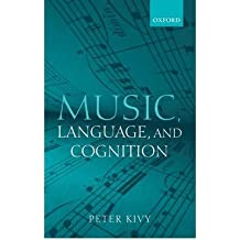 [(Music, Language, and Cognition: And Other Essays in the Aesthetics of Music )] [Author: Peter Kivy] [Jul-2007]