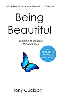 Being Beautiful: Learning to Treasure the REAL You by [Cuckson, Tony]