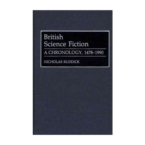 By Nicholas Ruddick ( Author ) [ British Science Fiction: A Chronology, 1478-1990 Bibliographies & Indexes in World Literature By May-1992 Hardcover