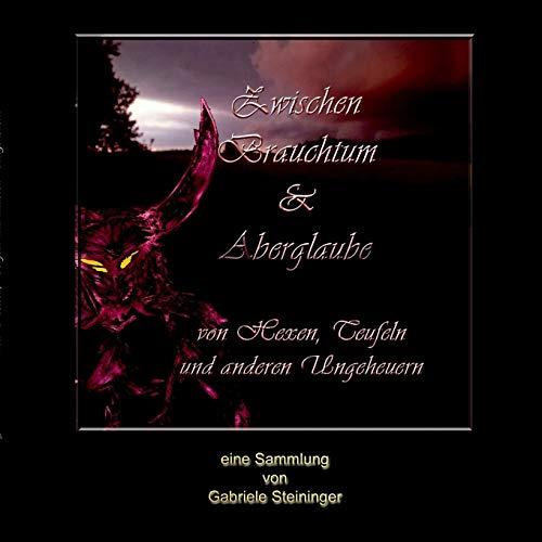 Zwischen Brauchtum und Aberglaube: Von Hexen, Teufeln und anderen Ungeheuern