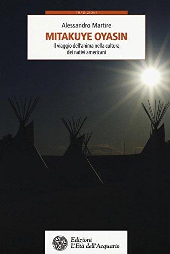 Mitakuye Oyasin. Il viaggio dell'anima nellla cultura dei nativi americani pdf