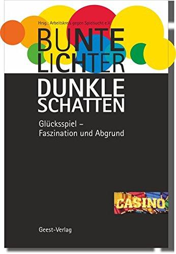 Bunte Lichter- Dunkle Schatten: Glücksspiel - Faszination und Abgrund