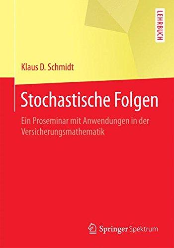 Stochastische Folgen: Ein Proseminar mit Anwendungen in der Versicherungsmathematik (Springer-Lehrbuch)