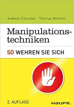 Manipulationstechniken: So wehren Sie sich (Haufe Fachbuch) von [Edmüller, Andreas, Wilhelm, Thomas]