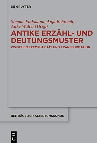 Antike Erzähl- und Deutungsmuster: Zwischen Exemplarität und Transformation (Beiträge zur Altertumskunde 374)
