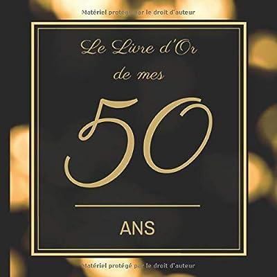 Le Livre d'Or de mes 50 ans: Joyeux anniversaire - Cadeau d'anniversaire Son Jubilé Livre à Personnaliser pour les félicitations écrites - Accessoires Journal Intime Decoration idée