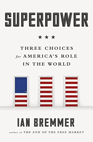 Superpower : Three Choices for America's Role in the World