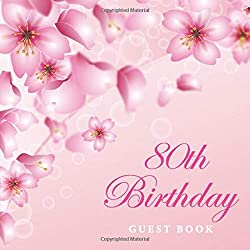 80th Birthday Guest Book: Cherry Blossom Floral Pink Glossy Cover, 80th Birthday Celebrate Parties with Memories & Thoughts, 110 Pages, Guest Sign in ... Wishes and Messages from Family and Friends