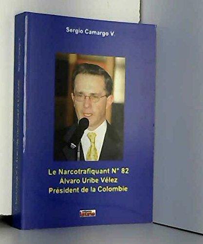 Narcotrafiquant n°82 : Alvaro Uribe Vérez, président de la Colombie par Sergio Camaro