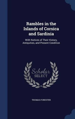 Rambles in the Islands of Corsica and Sardinia: With Notices of Their History, Antiquities, and Present Condition