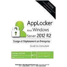 AppLocker Windows Server 2012 R2 - Design et Deploiement en Entreprise: Guide du Consultant