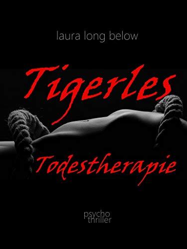 Tigerles Todestherapie: Psychothriller (Thriller Kindle-medical)