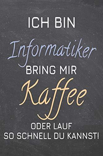Ich bin Informatiker Bring mir Kaffee oder lauf so schnell du kannst!: Informatiker Punktraster Notizbuch, Notizheft oder Schreibheft   110  Seiten   ... Geschenk zu Weihnachten oder Geburtstag (Linux-kaffee-tasse)