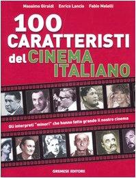 Cento caratteristi del cinema italiano. Gli interpreti minori che hanno fatto grande il nostro cinema