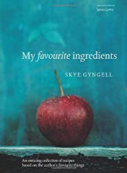 My Favourite Ingredients by Skye Gyngell (Illustrated, 15 Aug 2008) Hardcover