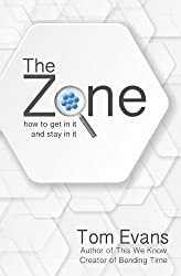 The Zone: How to Get In It and Stay In It (Metaphysical Explorations Book 3)