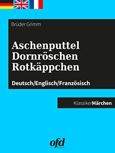 Aschenputtel - Dornröschen - Rotkäppchen: Märchen zum Lesen und Vorlesen - dreisprachig: deutsch/englisch/französisch - allemand/anglais/français