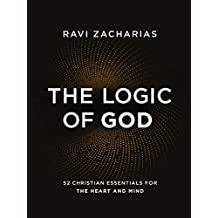 The Logic of God: 52 Christian Essentials for the Heart and Mind (English Edition)