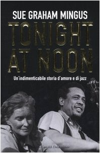 Tonight at noon. Un'indimenticabile storia d'amore e di jazz (Le boe)