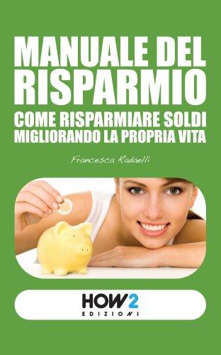 Manuale del Risparmio: come risparmiare soldi migliorando la propria vita. (HOW2 Edizioni Vol. 1)