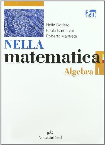 Nella matematica. Algebra-Geometria. Con espansione online. Per le Scuole superiori: NELLA MAT. ALGEBRA 1+GEOM.1