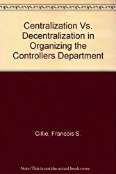 Centralization Vs. Decentralization in Organizing the Controllers Department