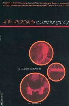 A Cure For Gravity: A Musical Pilgrimage par [Jackson, Joe]