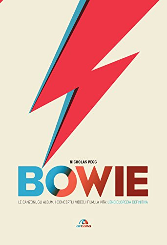 Bowie: Le canzoni, gli album, i concerti, i video, i film, la vita: l'enciclopedia definitiva