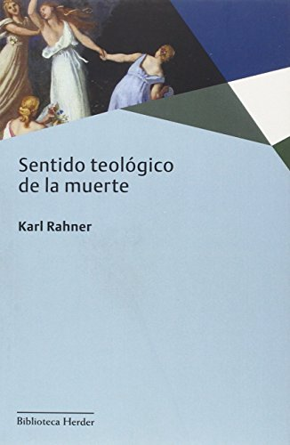 Sentido teológico de la muerte (Biblioteca Herder) por Karl Rahner