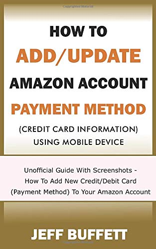 How To Add/Update Amazon Account Payment Method (Credit Card Information) Using Mobile Device: Unofficial Guide With Screenshots - How To Add New ... Method With Your Mobile Device, Band 3)