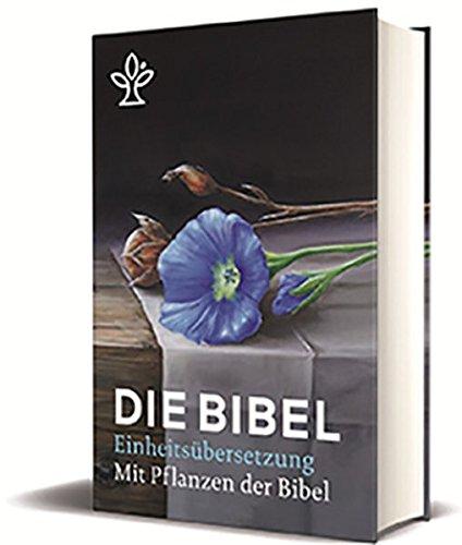 Die Bibel mit Bildern von biblischen Pflanzen: Gesamtausgabe Einheitsübersetzung -