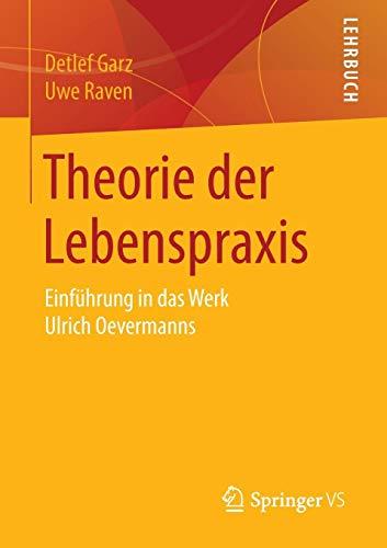 Theorie der Lebenspraxis: Einführung in das Werk Ulrich Oevermanns