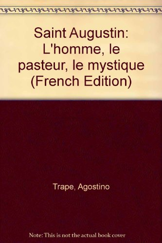 Saint Augustin : L'homme, le pasteur, le mystique par Agostino Trapè
