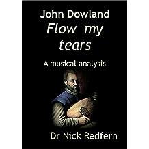 John Dowland Flow my tears. A musical analysis (Music through the Microscope Book 7)