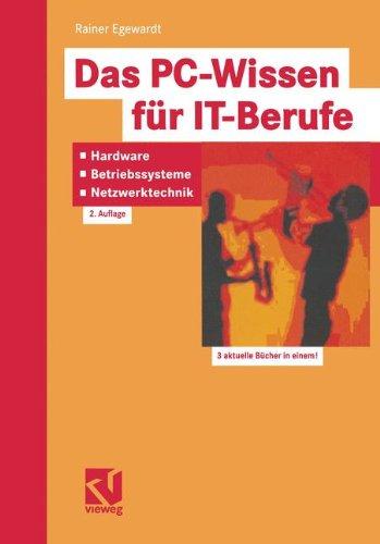 Das PC-Wissen für IT-Berufe: Hardware, Betriebssysteme, Netzwerktechnik. Kompaktes Praxiswissen für alle IT-Berufe in der Aus- und Weiterbildung, von ... Windows NT, Novell-Netware und Unix (Linux)