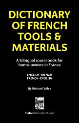 Dictionary of French Tools & Materials: English-French/French-English: A bilingual sourcebook for home-owners in France