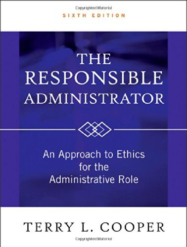 The Responsible Administrator: An Approach to Ethics for the Administrative Role by Terry L. Cooper (6-Mar-2012) Hardcover