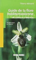 Guide de la flore méditerranéenne : De Collioure à Menton