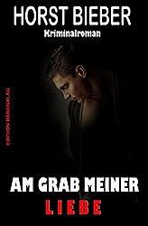 Am Grab meiner Liebe: Kriminalroman: Cassiopeiapress Thriller Spannung/ Edition Bärenklau (German Edition)