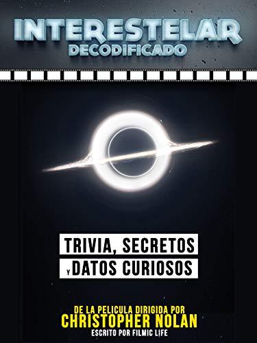 Interestelar Decodificado: Trivia, Secretos Y Datos Curiosos - De La Pelicula Dirigida Por Christopher Nolan (Spanish Edition) - Peliculas Espanolas