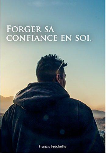 Forger sa confiance en soi. par Francis Fréchette