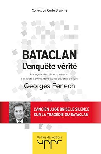 Bataclan - L'enquête vérité: Par le président de la commission d enquête parlementaire sur les attentats de Paris