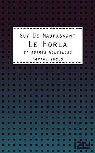Le Horla et autres nouvelles fantastiques (Classiques t. 12349) par Guy de MAUPASSANT